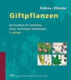 Giftpflanzen: Ein Handbuch für Apotheker, Ärzte, Toxikologen und Biologen