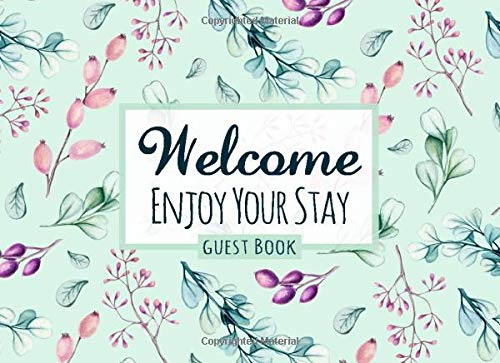 Welcome: Enjoy Your Stay - Guest Book: Guestbook for Visitors & Guests of Vacation Properties, AirBnBs, Apartments, Rentals, Bed and Breakfast & Lake Houses | Mint Green & Blush Pink Floral Cover