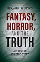 Fantasy, Horror, and the Truth: A Christian Insider's Story