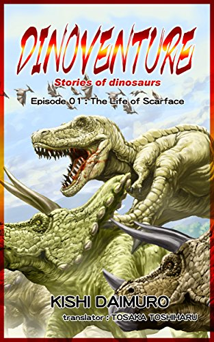 DINOVENTURE -Stories of dinosaurs-: Episode 01 : The Life of Scarface (English Edition)