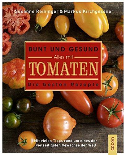 Bunt und gesund. Alles mit Tomaten.: Das beste Rezepte Kochbuch: Die besten Rezepte