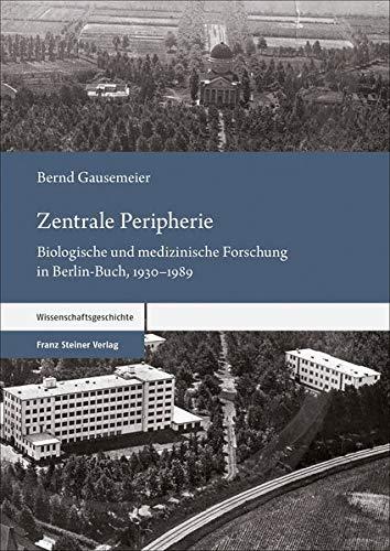 Zentrale Peripherie: Biologische und medizinische Forschung in Berlin-Buch, 1930–1989