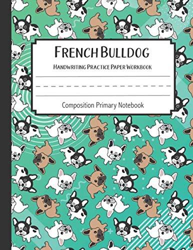 French Bulldog Handwriting Practice Paper Workbook Composition Primary Notebook: Toddler For Preschoolers Journals | Notebook For Preschool | Dotted ... Blank Books (French Bulldog Journal Blank)