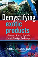 Demystifying Exotic Products: Interest Rates, Equities and Foreign Exchange by Chia Tan(2010-01-19)