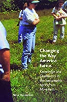 Changing the Way America Farms: Knowledge and Community in the Sustainable Agriculture Movement (Our Sustainable Future)
