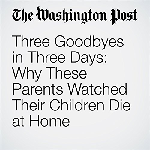 Three Goodbyes in Three Days: Why These Parents Watched Their Children Die at Home copertina