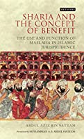 Shari'a and the Concept of Benefit: The Use and Function of Maslaha in Islamic Jurisprudence (London Islamic Studies)
