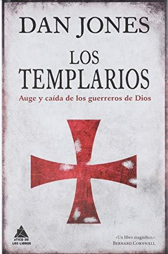 Los templarios: Auge y caída de los guerreros de Dios (Ático Historia)
