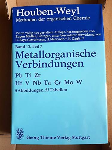 Methoden der organischen Chemie (Houben-Weyl). Band XIII/7: Metallorganische Verbindungen, Pb, Ti, Zr, Hf, V, Nb, Ta, Cr, Mo, W