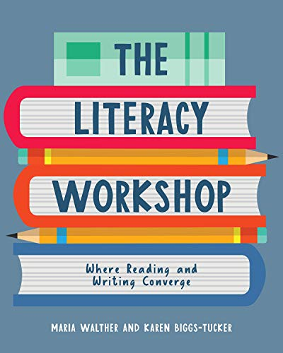 Compare Textbook Prices for The Literacy Workshop: Where Reading and Writing Converge  ISBN 9781625311962 by Walther, Maria,Biggs-Tucker, Karen