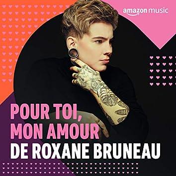 Pour Toi Mon Amour, De Roxane Bruneau