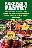 Prepper's Pantry: Build a Nutritious Stockpile to Survive Blizzards,...