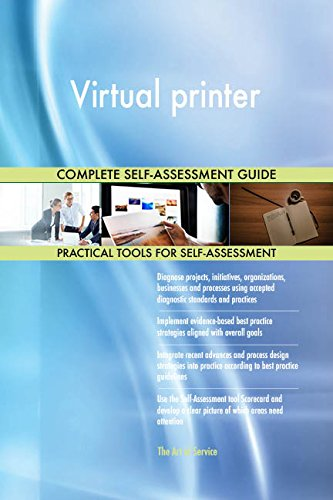 Virtual printer All-Inclusive Self-Assessment - More than 710 Success Criteria, Instant Visual Insights, Comprehensive Spreadsheet Dashboard, Auto-Prioritized for Quick Results