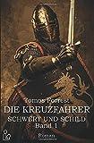 DIE KREUZFAHRER - SCHWERT UND SCHILD, BAND 1: Ein historischer Abenteuer-Roman