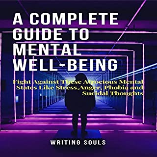 A Complete Guide on Mental Well-Being: Fight Against These Atrocious Mental States Like Stress, Anger, Phobia and Suicidal Thoughts audiobook cover art