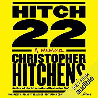Hitch-22     A Memoir              By:                                                                                                                                 Christopher Hitchens                               Narrated by:                                                                                                                                 Christopher Hitchens                      Length: 17 hrs and 29 mins     820 ratings     Overall 4.6