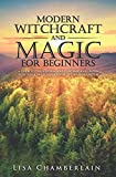Modern Witchcraft and Magic for Beginners: A Guide to Traditional and...