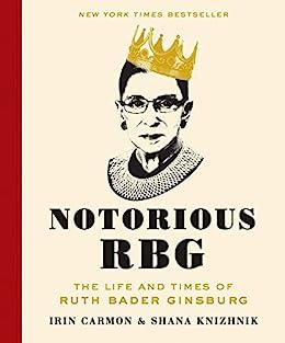 Notorious RBG: The Life and Times of Ruth Bader Ginsburg by [Irin Carmon, Shana Knizhnik]