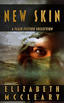 New Skin: a flash fiction collection by [Elizabeth McCleary]
