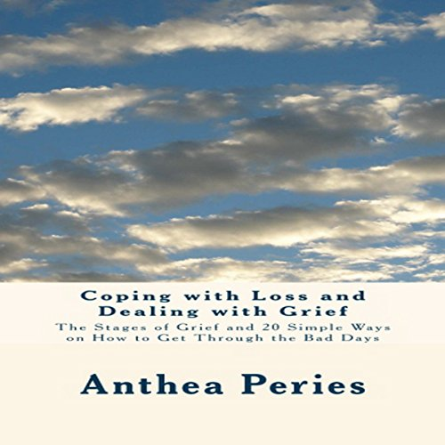 Coping with Loss and Dealing with Grief     The Stages of Grief and 20 Simple Ways on How to Get Through the Bad Days               By:                                                                                                                                 Anthea Peries                               Narrated by:                                                                                                                                 Sangita Chauhan                      Length: 44 mins     Not rated yet     Overall 0.0