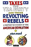 Image of Taxes, the Tea Party, and Those Revolting Rebels: A History in Comics of the American Revolution