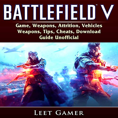 Battlefield V     Game, Weapons, Attrition, Vehicles, Weapons, Tips, Cheats, Download, Guide Unofficial              By:                                                                                                                                 Leet Gamer                               Narrated by:                                                                                                                                 John RL McNabb                      Length: 9 mins     Not rated yet     Overall 0.0