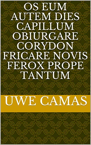 os eum autem dies capillum obiurgare Corydon fricare novis ferox prope tantum (Italian Edition)