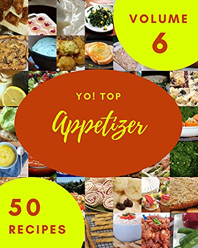 Yo! Top 50 Appetizer Recipes Volume 6: A Timeless Appetizer Cookbook (English Edition)