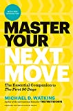 Master Your Next Move, with a New Introduction: The Essential Companion to The First 90 Days