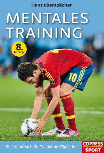 Mentales Training: Das Handbuch für Trainer und Sportler