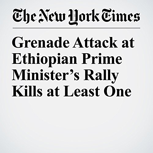 Grenade Attack at Ethiopian Prime Minister's Rally Kills at Least One copertina