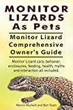 Monitor Lizards As Pets. Monitor Lizard Comprehensive Owner's Guide. Monitor Lizard care, behavior, enclosures, feeding, health, myths and interaction all included.