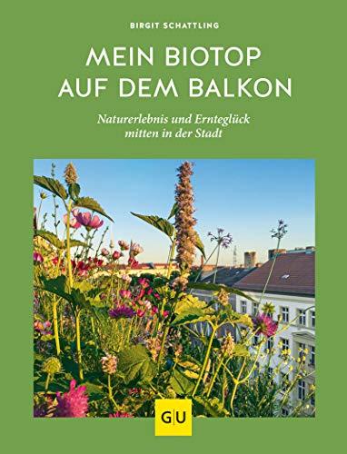 Mein Biotop auf dem Balkon: Naturerlebnis und Ernteglück mitten in der Stadt (GU Garten Extra)