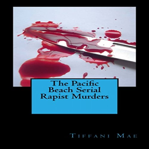 The Pacific Beach Serial Rapist Murders audiobook cover art