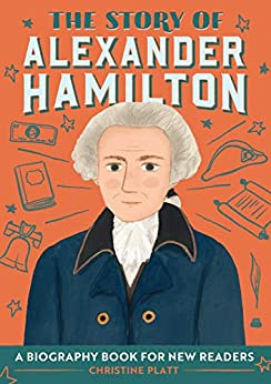 The Story of Alexander Hamilton: A Biography Book for New Readers (The Story Of: A Biography Series for New Readers) by [Christine Platt MA]