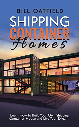 Compare Textbook Prices for Shipping Container Homes: Learn How To Build Your Own Shipping Container House and Live Your Dream  ISBN 9781952772825 by Oatfield, Bill