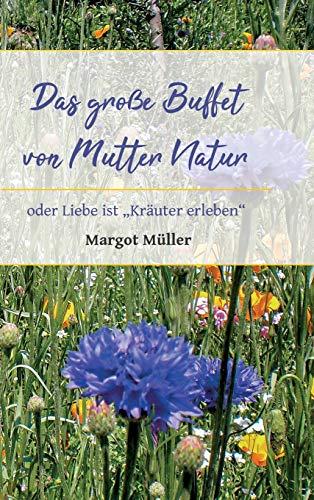 """Das große Buffet von Mutter Natur: oder Liebe ist \""""Kräuter erleben\"""""""