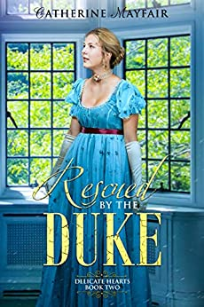 Rescued by the Duke: Delicate Hearts Book 2 by [Catherine Mayfair]
