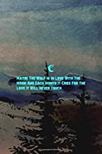 Maybe The Wolf Is In Love With The Moon And Each Month It Cries For The Love It Will Never Touch: Wolf Journal Composition Blank Lined Diary Notepad 120 Pages Paperback