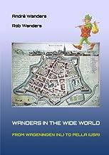 Wanders in the Wide World: Wageningen-Pella: From Wageningen (NL) tot Pella (USA)