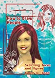 How to Draw People: Sketching faces and figures (English Edition)...