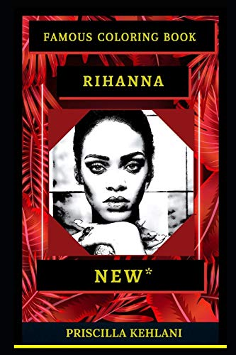 Rihanna Famous Coloring Book: Whole Mind Regeneration and Untamed Stress Relief Coloring Book for Adults (Rihanna Famous Coloring Books, Band 0)