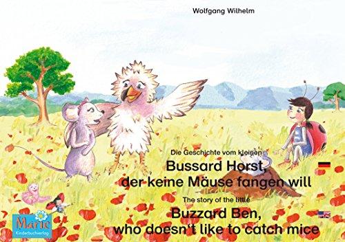 Die Geschichte vom kleinen Bussard Horst, der keine Mäuse fangen will. Deutsch-Englisch. / The story of the little Buzzard Ben, who doesn't like to catch ... Marie / Ladybird Marie) (English Edition)