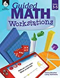 Guided Math Workstations for Grades 3 to 5 – Strategies to Put Guided Math into Action in Elementary School Classrooms - Create Math Workshops and Implement Math Workstations for Ages 7 to 11
