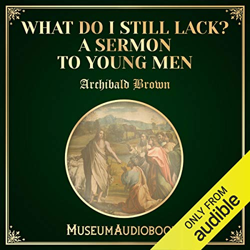 What Do I Still Lack? A Sermon to Young Men audiobook cover art