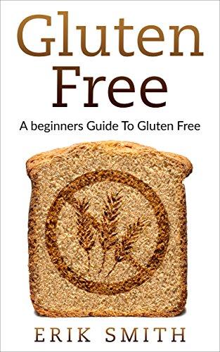 Gluten Free: A beginners guide to Gluten Free