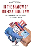 In the Shadow of International Law: Secrecy and Regime Change in the Postwar World