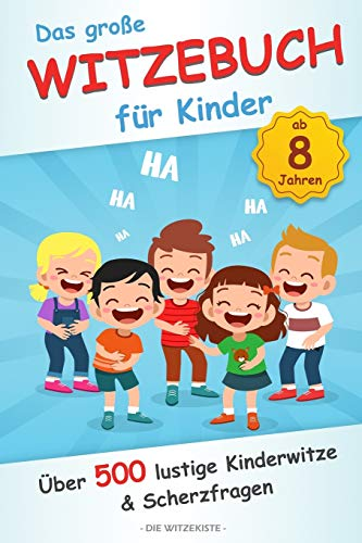 Das große Witzebuch für Kinder: Über 500 lustige Kinderwitze und Scherzfragen für Kinder ab 8 Jahren