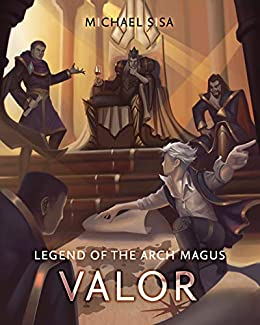 Legend of the Arch Magus: Valor by [Michael Sisa]