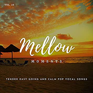 Mellow Moments - Tender Easy Going And Calm Pop Vocal Songs, Vol. 26